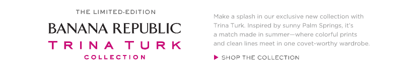 Trina Turk + Banana Republic = True Love