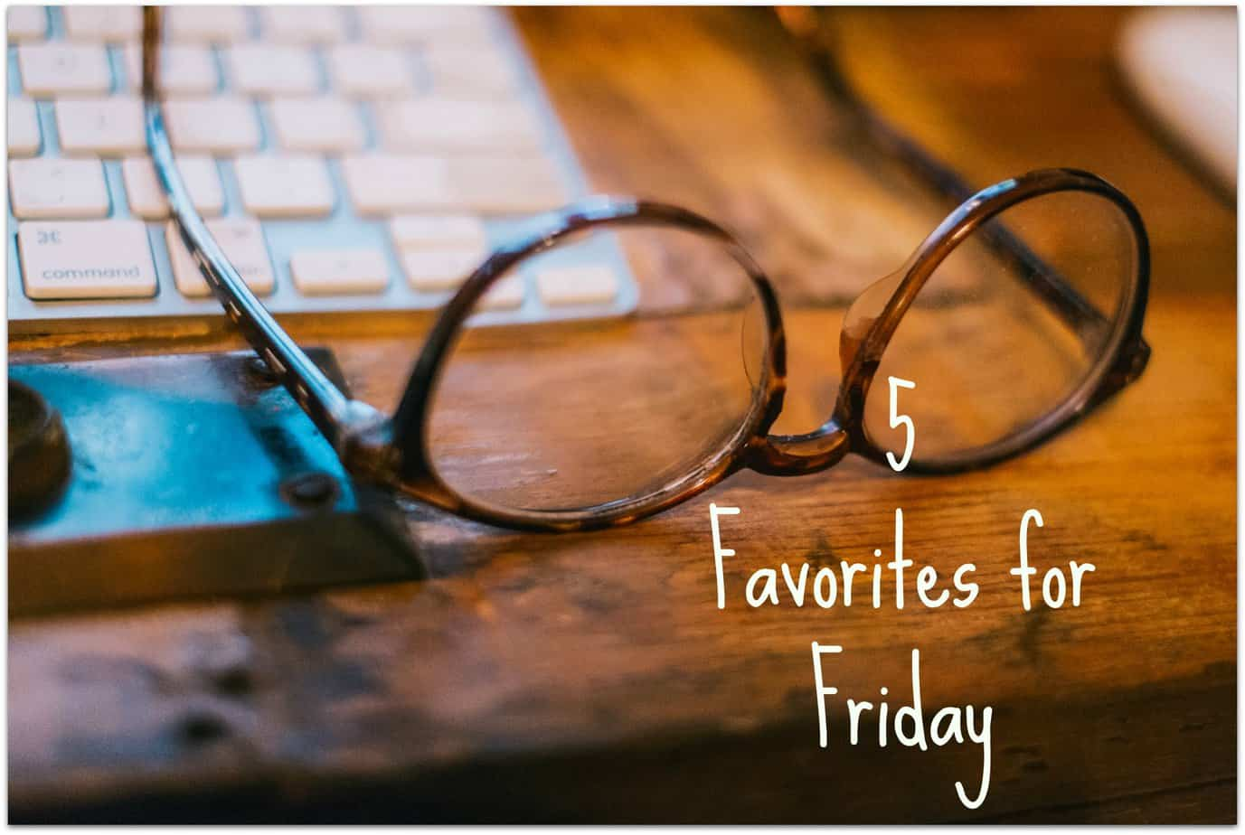 5 favorites for Friday