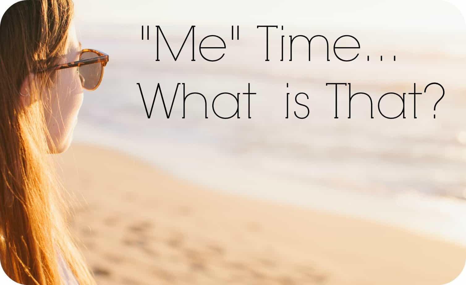 Me Time – What's That?