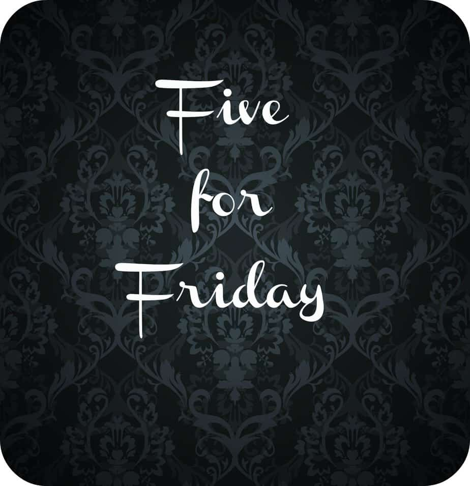 Five for Friday – April 25