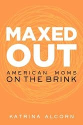 Maxed Out: American Moms on the Brink – Book Review