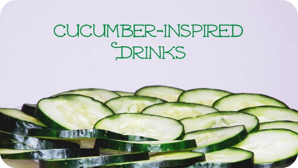 Cucumber Drinks