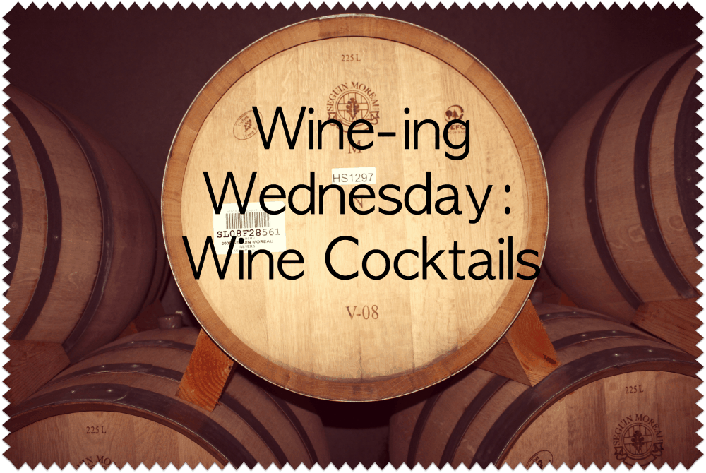 Wine-ing Wednesday – Wine Cocktails