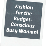 fashion for the budget conscious busy woman