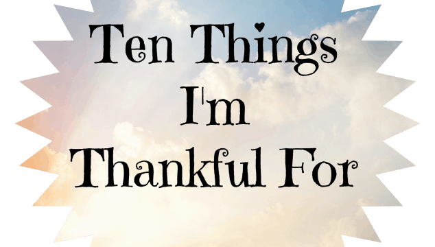 Ten Things I'm Thankful For