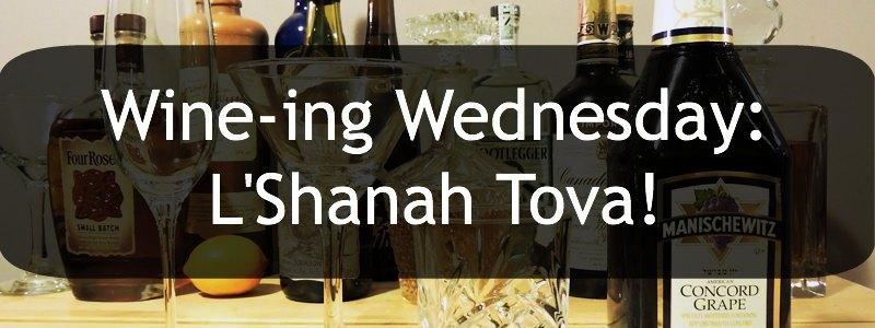 Wine-ing Wednesday: L'Shanah Tova!