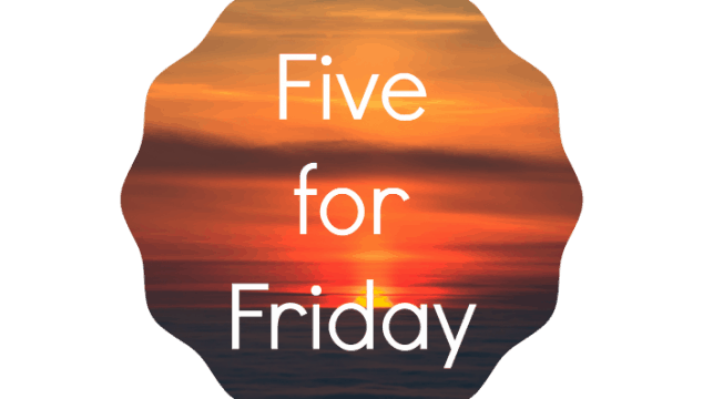 Five for Friday – October 10th