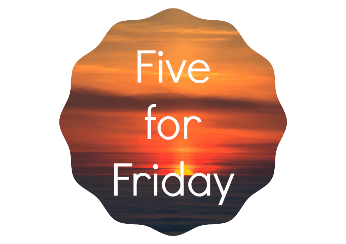 Five for Friday – October 17