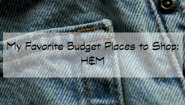 My Favorite Budget-Friendly Places to Shop – H & M