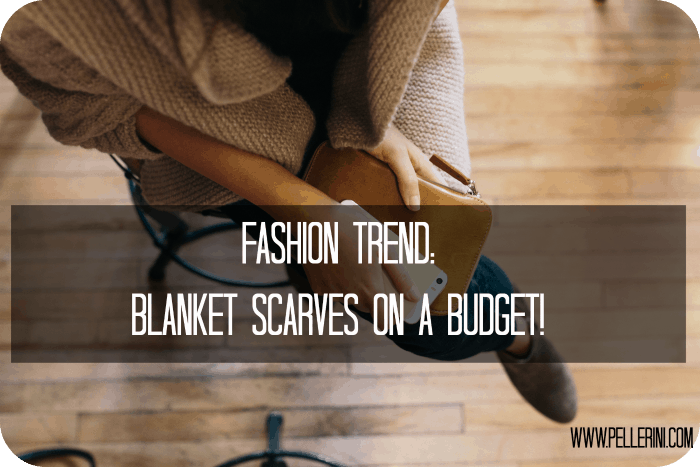 Fashion Trend Blanket Scarves on a Budget