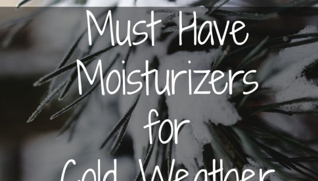 Must Have Moisturizers for Cold Weather