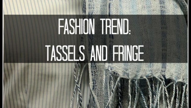 Fashion Trend: Tassels and Fringe