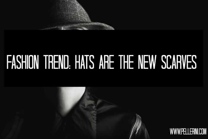 hats are the new scarves