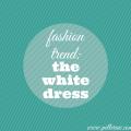 Fashion Trend-The White Dress