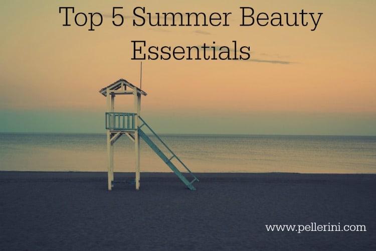 Top 5 Summer Beauty Essentials