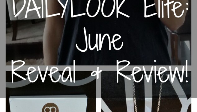 DAILYLOOK Elite – June Reveal and Review!