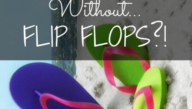 What's Summertime Without Flip Flops?!