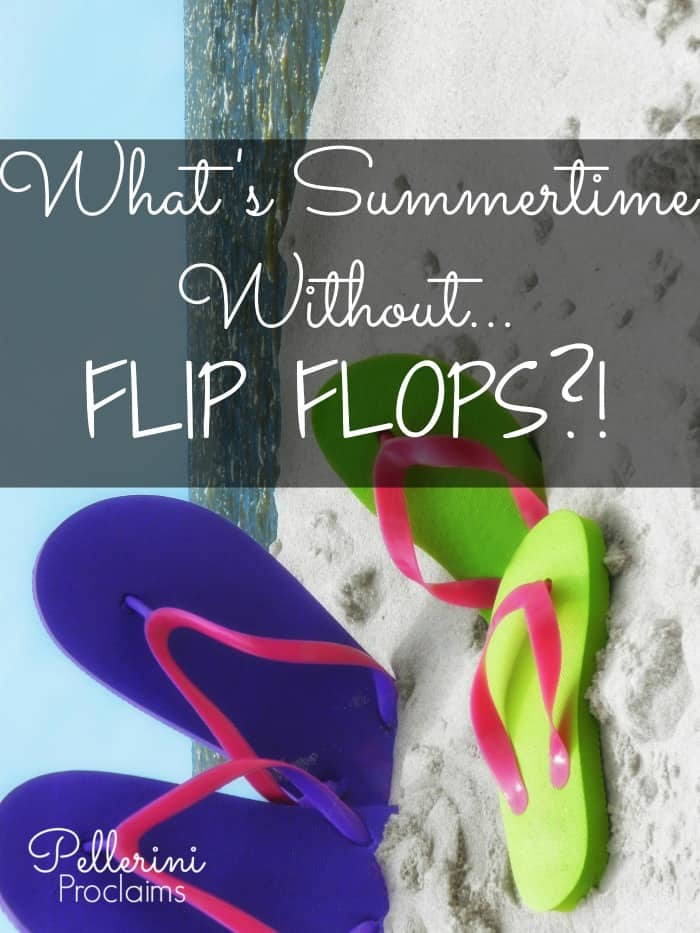 What's Summertime Without Flip Flops
