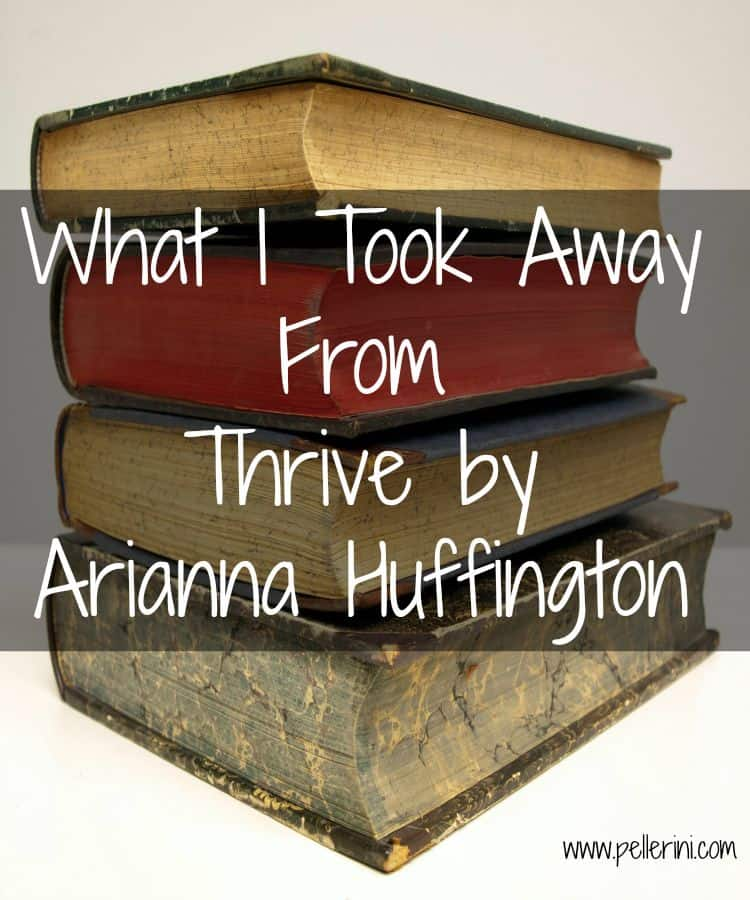 What I Took Away From Thrive by Arianna Huffington