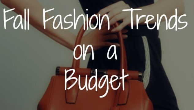 8 Must Have Fall Fashion Trends on a Budget