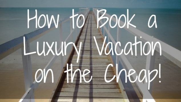 How to Book a Luxury Vacation on the Cheap