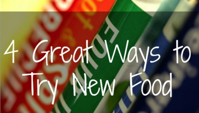 4 Great Ways to Try New Food