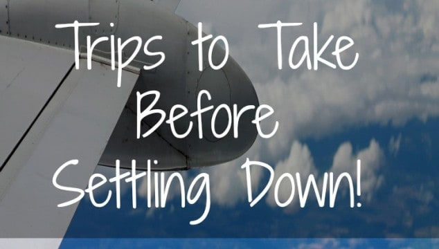 Three Trip Ideas to Take Before Settling Down