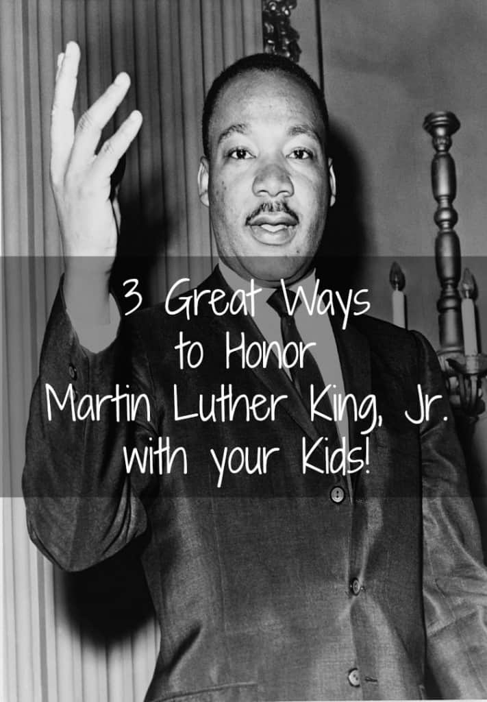 3 Great Ways to Honor Martin Luther King Jr With Your Kids!