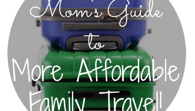 A Mom's Guide to More Affordable Family Travel