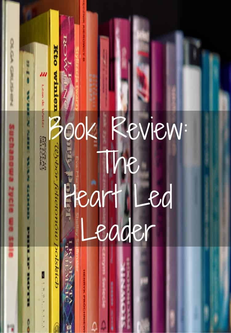 Book Review The Heart Led Leader