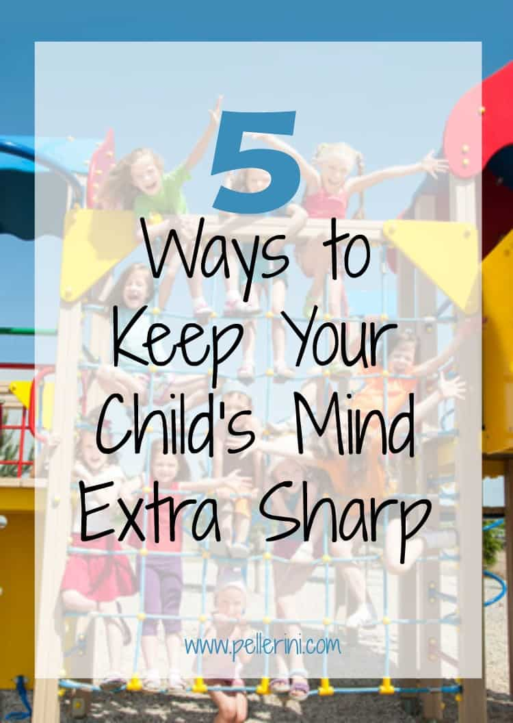 5 Ways to Keep Your Child's Mind Extra Sharp