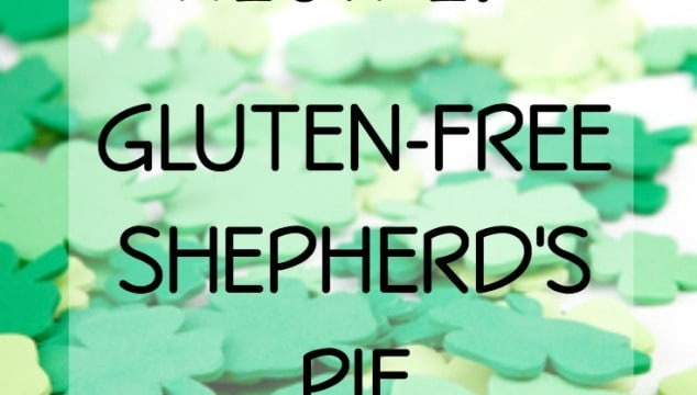 RECIPE: St. Patrick's Day Gluten-Free Shepherd's Pie
