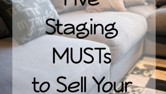 Top Five Staging MUSTs to Sell Your Home Faster!