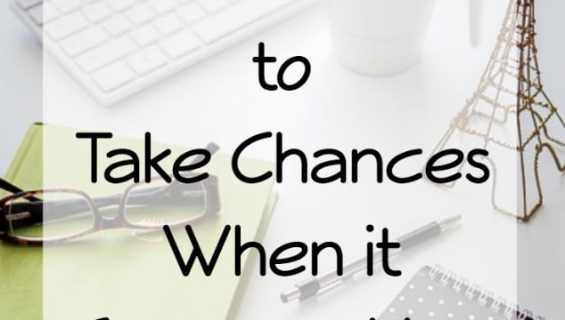 When is the RIGHT Time to Take Chances When it Comes to Your Career?
