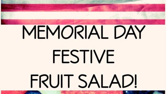 A Memorial Day Festive Fruit Salad!
