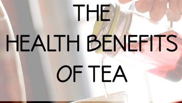 DO YOU KNOW ABOUT THE HEALTH BENEFITS OF TEA?