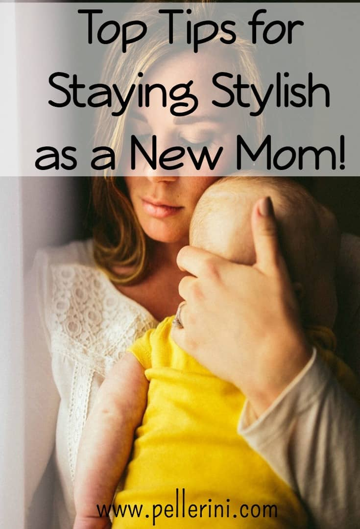 Top Tips for Staying Stylish as a New Mom!
