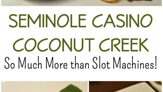 Seminole Casino Coconut Creek – So Much More than Slot Machines!