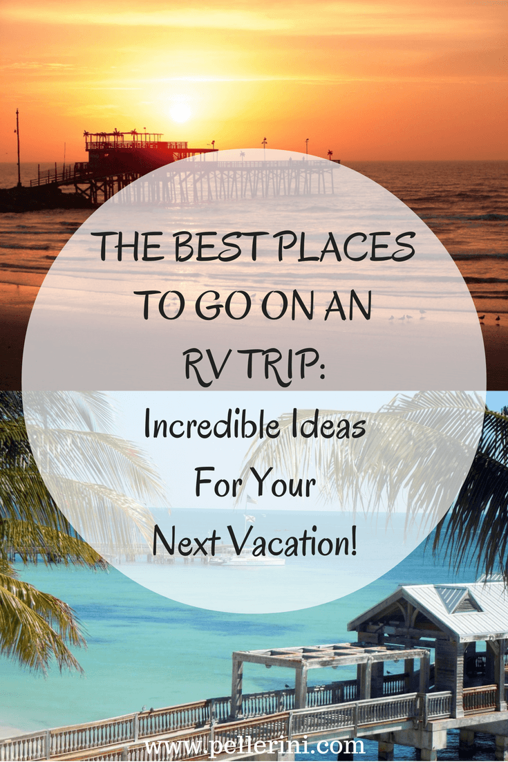 The Best Places To Go On An Rv Trip Incredible Ideas For
