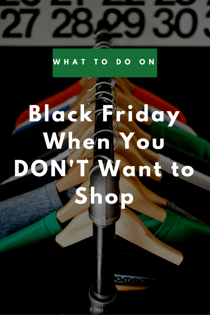 WHAT TO DO ON BLACK FRIDAY WHEN YOU DON'T WANT TO SHOP