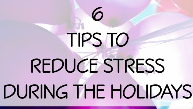 6 Tips to Reduce Stress During the Holidays