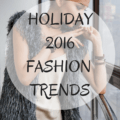 HOLIDAY 2016 FASHION TRENDS