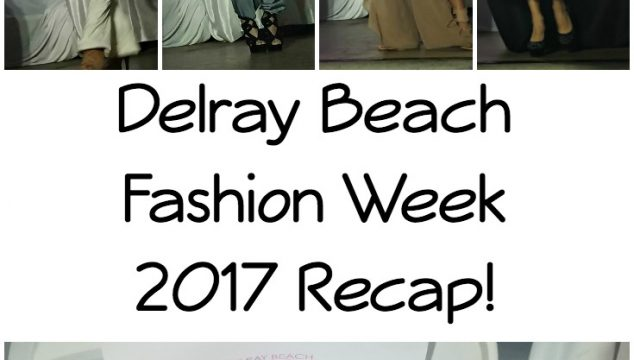 Delray Fashion Week 2017 Recap – Delray Beach, Florida