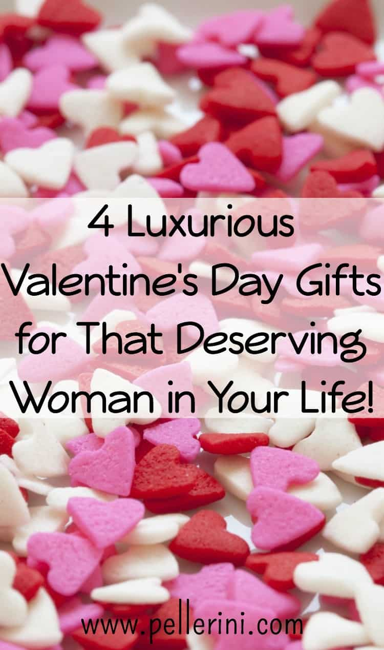 4 Luxurious Valentine's Day Gifts for That Deserving Woman in Your Life!