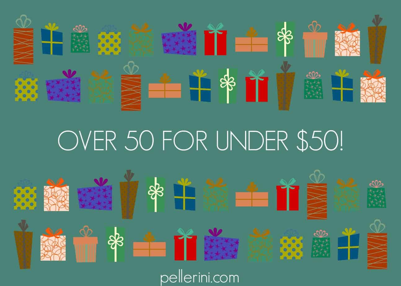 Pellerini's Gift Guide: Over 50 For Under $50!