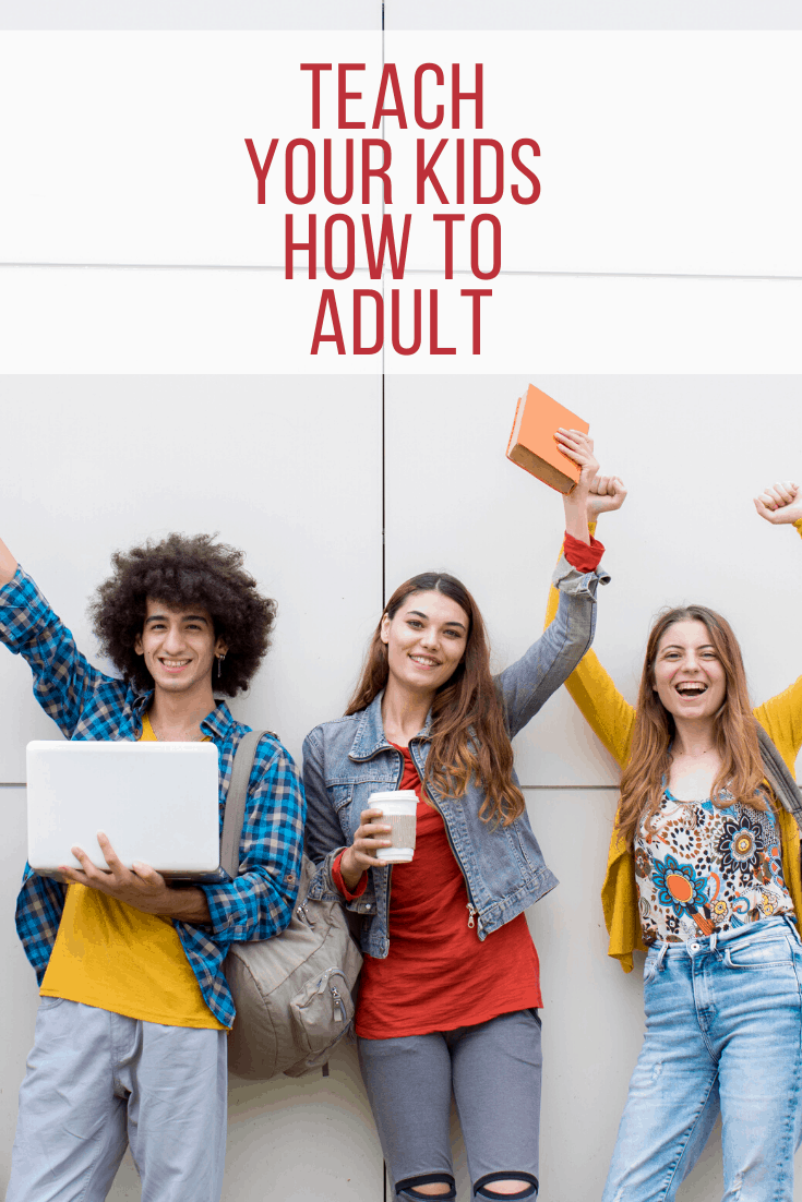 Teach Your Kids How To Adult