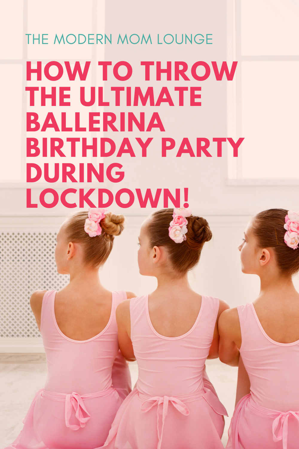 How To Throw The Ultimate Ballerina Birthday Party During Lockdown!